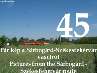 English:      45: A few photos of the S�rbog�rd-Sz�kesfeh�rv�r railway